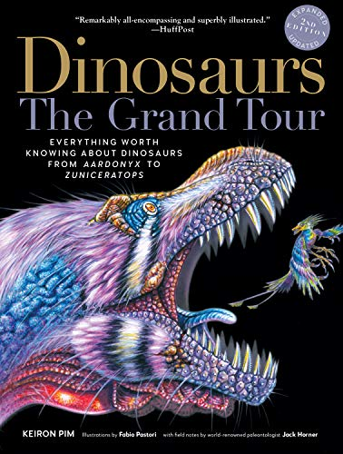 Dinosaurs-The Grand Tour, Second Edition: Everything Worth Knowing about Dinosaurs from Aardonyx to Zuniceratops