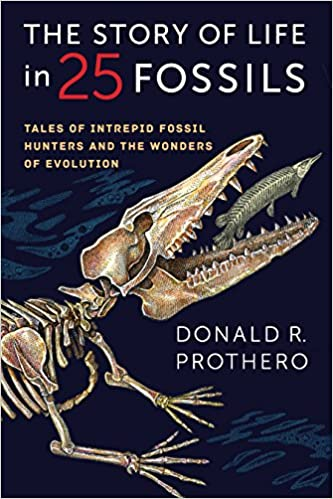The Story of Life in 25 Fossils: Tales of Intrepid Fossil Hunters and the Wonders of Evolution